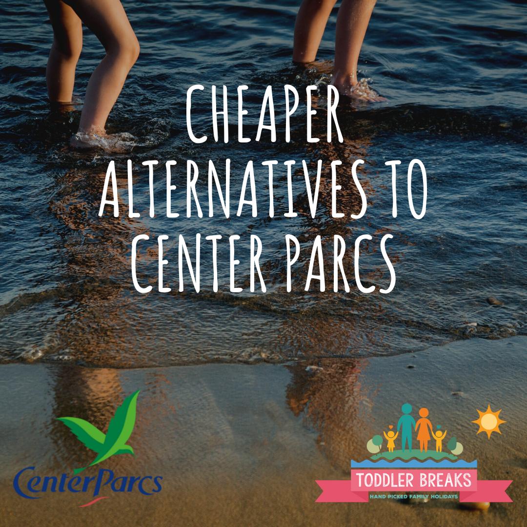 Cheaper alternatives to centre parcs